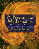 Passion for Mathematics Numbers, Puzzles, Madness, Religion, and the Quest for Reality 2005 9780471690986 Front Cover