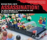 Assassination! The Brick Chronicle of Attempts on the Lives of Twelve US Presidents 2013 9781620879986 Front Cover