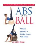 Abs on the Ball A Pilates Approach to Building Superb Abdominals 2003 9780892810987 Front Cover