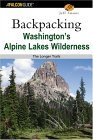 Backpacking Washington's Alpine Lakes Wilderness The Longer Trails 2004 9780762730988 Front Cover