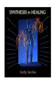 Synthesis in Healing Subtle Energies and Natural Therapies for Optimal Health 2003 9781571742988 Front Cover