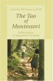 Tao of Montessori Reflections on Compassionate Teaching 2007 9781583482988 Front Cover
