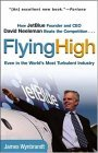 Flying High How JetBlue Founder and CEO David Neeleman Beats the Competition... Even in the World's Most Turbulent Industry 1st 2006 9780471756989 Front Cover