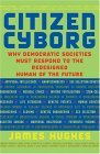 Citizen Cyborg Why Democratic Societies Must Respond to the Redesigned Human of the Future 2004 9780813341989 Front Cover