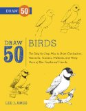 Draw 50 Birds The Step-By-Step Way to Draw Chickadees, Peacocks, Toucans, Mallards, and Many More of Our Feathered Friends 1st 2013 9780823085989 Front Cover