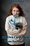 My Own Carpe Diem Come Run with Me 2013 9781491229989 Front Cover