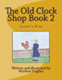 Old Clock Shop Book 2 Lester's Plan 2013 9781492321989 Front Cover