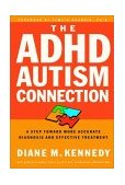 ADHD-Autism Connection A Step Toward More Accurate Diagnoses and Effective Treatments 2002 9781578564989 Front Cover