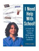 I Need Help with School A Guide for Parents of Children with Autism and Asperger's Syndrome 2003 9781885477989 Front Cover