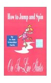 How to Jump and Spin On in-Line Skates 2002 9780759683990 Front Cover