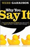 Why You Say It The Fascinating Stories Behind over 600 Everyday Words and Phrases 2010 9781595552990 Front Cover