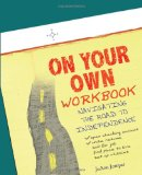 On Your Own Workbook Navigating the Road to Independence 2010 9781604944990 Front Cover