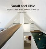 Small and Chic High Style for Small Spaces 2008 9780789315991 Front Cover