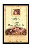 Church of Mary Magdalene The Sacred Feminine and the Treasure of Rennes-le-Ch�teau 2004 9780892811991 Front Cover