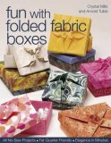 Fun with Folded Fabric Boxes All No-Sew Projects, Fat-Quarter Friendly, Elegance in Minutes 2007 9781571203991 Front Cover