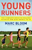 Young Runners The Complete Guide to Healthy Running for Kids from 5 To 18 2009 9781416572992 Front Cover