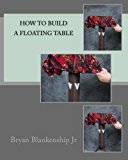 How to Build a Floating Table 2012 9781477681992 Front Cover