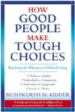 How Good People Make Tough Choices Rev Ed Resolving the Dilemmas of Ethical Living 2009 9780061743993 Front Cover