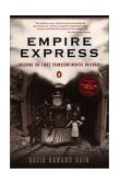 Empire Express Building the First Transcontinental Railroad 1st 2000 9780140084993 Front Cover