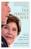 Perfect Wife The Life and Choices of Laura Bush 2005 9780743276993 Front Cover