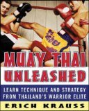 Muay Thai Unleashed Learn Technique and Strategy from Thailand's Warrior Elite 2006 9780071464994 Front Cover