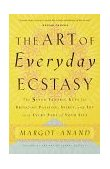 Art of Everyday Ecstasy The Seven Tantric Keys for Bringing Passion, Spirit, and Joy into Every Part of Your Life 1999 9780767901994 Front Cover