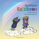 Reaching for Rainbows 2012 9781478338994 Front Cover