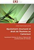 Ajustement Structurel et Droit de L'Homme Au Cameroun 2011 9786131564994 Front Cover