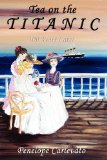 Tea on the Titanic 100 Years Later 2012 9781432791995 Front Cover