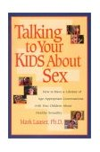 Talking to Your Kids about Sex How to Have a Lifetime of Age-Appropriate Conversations with Your Children about Healthy Sexuality 1999 9781578561995 Front Cover