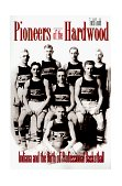 Pioneers of the Hardwood Indiana and the Birth of Professional Basketball 1998 9780253211996 Front Cover