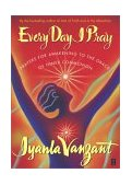 Every Day I Pray Prayers for Awakening to the Grace of Inner Communion 2002 9780684859996 Front Cover