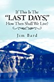 If This Is the Last Days, How Then Shall We Live? 2012 9781469172996 Front Cover