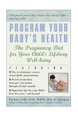 Program Your Baby's Health The Pregnancy Diet for Your Child's Lifelong Well-Being 2001 9780345441997 Front Cover