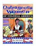 Outrageous Women of Colonial America 2001 9780471382997 Front Cover