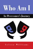 Who Am I : An Overcomer's Journey 2010 9781453529997 Front Cover