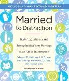 Married to Distraction: Restoring Intimacy and Strengthening Your Marriage in an Age of Interruption 2010 9780307712998 Front Cover