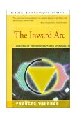 Inward Arc Healing in Psychotherapy and Spirituality 2001 9780595151998 Front Cover