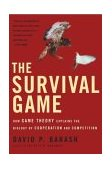 Survival Game How Game Theory Explains the Biology of Cooperation and Competition 1st 2004 Revised  9780805076998 Front Cover