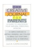 Creative Journal for Parents A Guide to Unlocking Your Natural Parenting Wisdom 2000 9781570623998 Front Cover